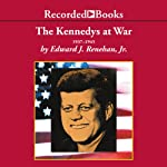 The Kennedys at War | Edward J. Renehan