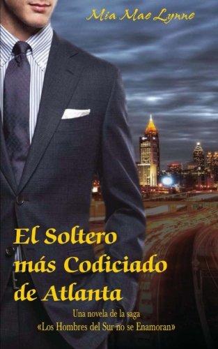 El Soltero más Codiciado de Atlanta (De la saga Los hombres del sur no se enamoran - ES) (Volume 1) (Spanish Edition)
