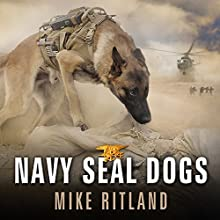 Navy SEAL Dogs: My Tale of Training Canines for Combat Audiobook by Mike Ritland Narrated by Michael Kramer