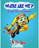 Where Are We?: A field Trip to Paradise! (Fargone Book 3)