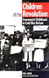 img - for Children of the Revolution: Communist Childhood in Cold War Britain book / textbook / text book
