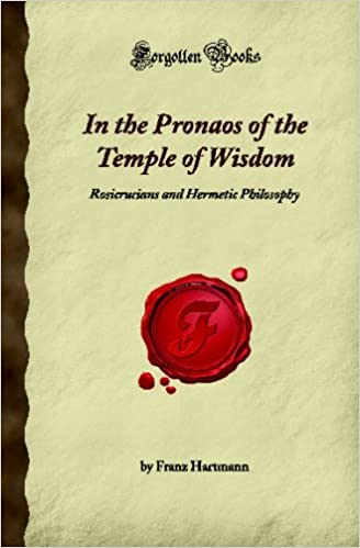 Ilmainen ebook-lataus nook-tabletille In the Pronaos of the Temple of Wisdom: Rosicrucians and Hermetic Philosophy (Forgotten Books) PDF by Franz Hartmann 1605065137