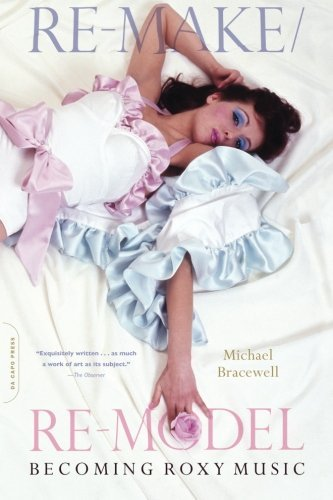 Re-make/Re-model: Becoming Roxy Music by Michael Bracewell (2008-04-08)