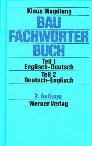 Baufachwörterbuch: Teil 1: Englisch-Deutsch/Teil 2: Deutsch-Englisch