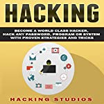 Hacking: Become a World-Class Hacker, Hack Any Password, Program or System with Proven Strategies and Tricks | Hacking Studios