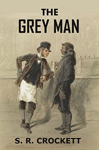 The Grey Man (An Historical Novel Set in Scotland): And Other Prominent Novels