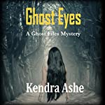 Ghost Eyes: A Ghost Files Mystery | Kendra Ashe