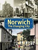 Norwich: The Changing City (Illustrated History)