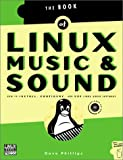 Linux Music and Sound : How to Install, Configure and Use Linux Audio Software, Phillips, Dave, 1886411344