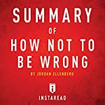 Summary of How Not to Be Wrong: By Jordan Ellenberg   Includes Analysis   Instaread