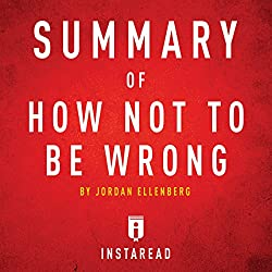 Summary of How Not to Be Wrong: By Jordan Ellenberg | Includes Analysis