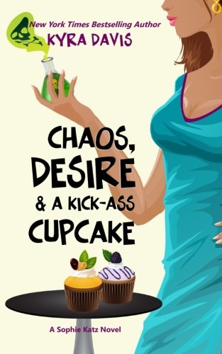 Chaos  Desire   A Kick Ass Cupcake  Sophie Katz Mystery Series   Volume 7