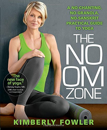The No OM Zone: A No-Chanting, No-Granola, No-Sanskrit ...