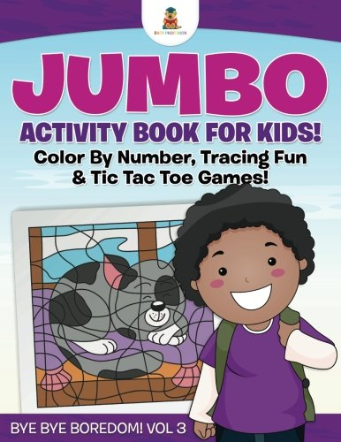 Jumbo Activity Book for Kids! Color By Number, Tracing Fun & Tic Tac Toe Games! | Bye Bye Boredom! Vol 3](Tic Tacs Jumbo Pack)