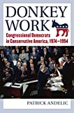 "Patrick Andelic, ""Donkey Work: Congressional Democrats in Conservative America, 1974-1994"" (UP of Kansas, 2019)"