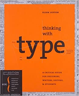 Thinking with Type: A Critical Guide for Designers, Writers, Editors, Students