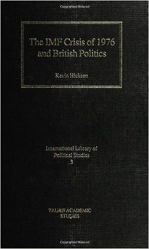 Téléchargez des livres fb2 The IMF Crisis of 1976 and British Politics: Keynesian Social Democracy, Monetarism and Economic Liberalism: the 1970s Struggle in British Politics (International Library of Political Studios) by Kevin Hickson (2005-05-13) DJVU