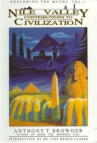 Nile Valley Contributions to Civilization: Exploding the Myths: 001 by John Henrik Clarke (Adapter), Michael Brown (Adapter), Anthony T. Browder (1-Dec-1992) Paperback