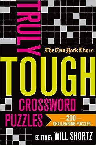The New York Times Truly Tough Crossword Puzzles 200 Challenging Puzzles The New York Times Shortz Will 9781250253118 Amazon Com Books