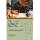 Why Is Math So Hard For Some Children?: the Nature and Origins of Mathematical Learning Difficulties and Disabilities: the Nature and Origins of Mathematical Learning Difficulties and Disabilities