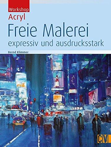 Workshop Acryl - Freie Malerei: expressiv und ausdrucksstark