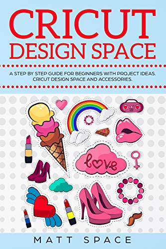 Cricut Design Space: A Beginners Guide for with Project Ideas  Tip, Tricks,  Techniques and Accessories to Become a Business  How to Make Money with