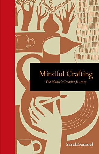 Mindful Crafting The Makers Creative Journey (Mindfulness) [Samuel, Sarah] (Tapa Dura)
