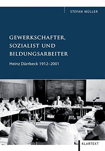 Gewerkschafter, Sozialist und Bildungsarbeiter: Heinz Dürrbeck 1912-2001