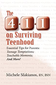 The 4-1-1 on Surviving Teenhood: Essential Tips for Parents: Teenage Temptations; Teachable Moments; and More! by [Sfakianos, Michele]