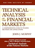 Technical Analysis of the Financial Markets: A Comprehensive Guide to Trading Methods and Applications: Study Guide (New York Institute of Finance) by John J. Murphy 2Rev Edition (1998)