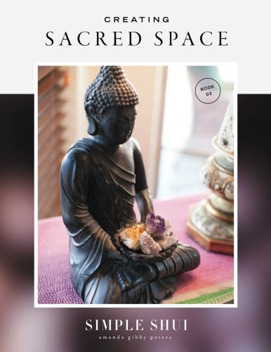 Creating Sacred Space: Simple Shui Workbook 03 (A Simple Shui Workbook Series) by CreateSpace Independent Publishing Platform