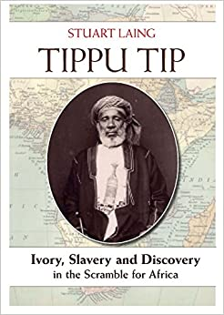 Book Tippu Tip: Ivory, Slavery and Discovery in the Scramble for Africa