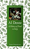Al Dente: A History of Food in Italy (Reaktion Books - Foods and Nations)