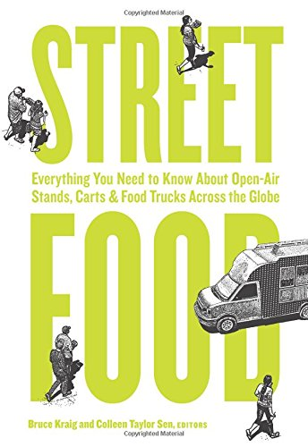 Download Street Food: Everything You Need to Know About Open-Air Stands, Carts, and Food Trucks Across the Globe ebook