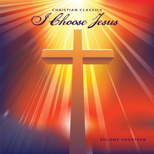Christian Classics: I Choose J...
