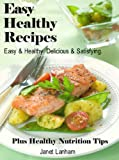 Easy Healthy Recipes: Easy & Healthy. Delicious & Satisfying. Plus Healthy Nutrition Tips.
