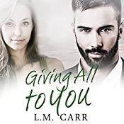 Giving All to You: The Giving Trilogy, Book 3 | L.M. Carr