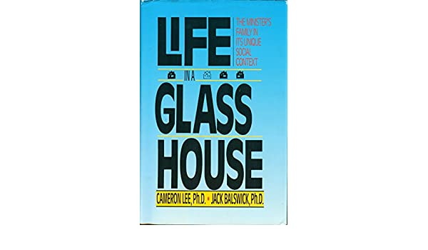 Life in a glass house the ministers family in its unique social life in a glass house the ministers family in its unique social context cameron lee jack balswick 9780310287506 amazon books fandeluxe