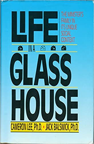 Life in a glass house the ministers family in its unique social life in a glass house the ministers family in its unique social context cameron lee jack balswick 9780310287506 amazon books fandeluxe Choice Image