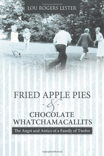 Download Fried Apple Pies and Chocolate Whatchamacallits: The Angst and Antics of a Family of Twelve ebook