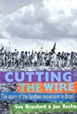 Cutting the Wire : The Struggle of the Landless Movement in Brazil, Rocha, Jan and Branford, Sue, 1899365516
