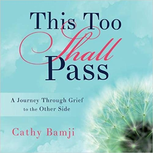 This Too Shall Pass: A Journey Through Grief to the Other Side