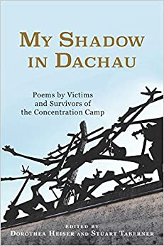 My Shadow in Dachau: Poems by Victims and Survivors of the Concentration Camp (0) (Studies in German Literature, Linguistics, and Culture)