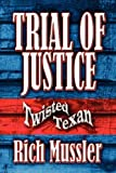 img - for Trial of Justice: Twisted Texan by Rich Mussler (2009-11-04) book / textbook / text book