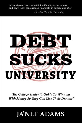Download Debt Sucks!: A College Student's Guide To Winning With Money So They Can Live Their Dreams! PDF