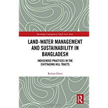 Land-Water Management and Sustainability in Bangladesh: Indigenous practices in the Chittagong Hill Tracts