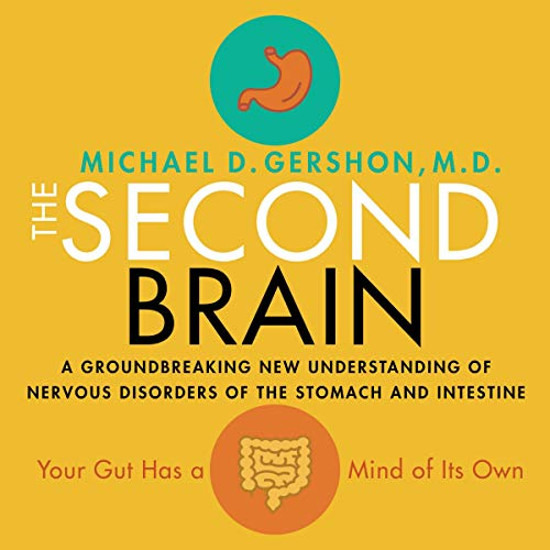 The Second Brain: A Groundbreaking New Understanding of Nervous Disorders of the Stomach and Intestine: Library Edition M.D. Gershon, Michael D.