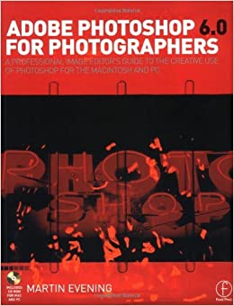 Book Adobe Photoshop 6.0 for Photographers: A professional image editor's guide to the creative use of Photoshop for the Mac and PC by Evening Martin (2000-11-15)