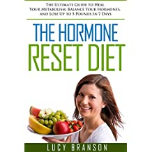 The Hormone Reset Diet: The Ultimate Guide to Heal Your Metabolism, Balance Your Hormones, and Lose Up to 5 Pounds In 7 Days (Hormone Reset Diet, Hormones, ... Diet, Hormone Balance,Weight Loss Diet)
