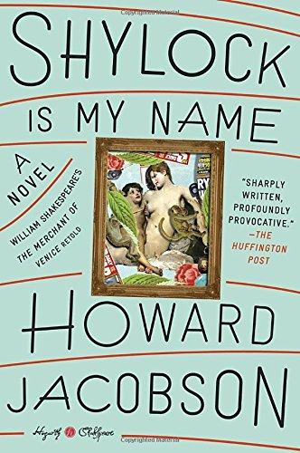 Shylock Is My Name: A Novel (Hogarth Shakespeare) [Howard Jacobson] (Tapa Blanda)